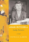 """In this book cover image released by Alfred A. Knopf, """"Joan Mitchell: Lady Painter A Life,"""" by Patricia Albers, is shown."""